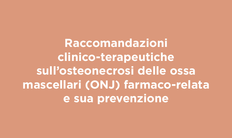 Raccomandazioni clinico-terapeutiche sull'osteonecrosi delle ossa mascellari (ONJ) farmaco-relata e sua prevenzione